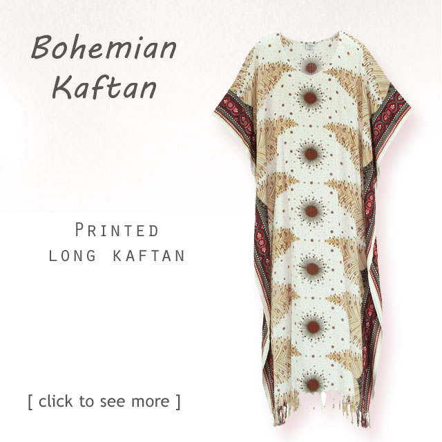 Find your Bohemian Design kaftan.Comfy, cozy and light and flowing.